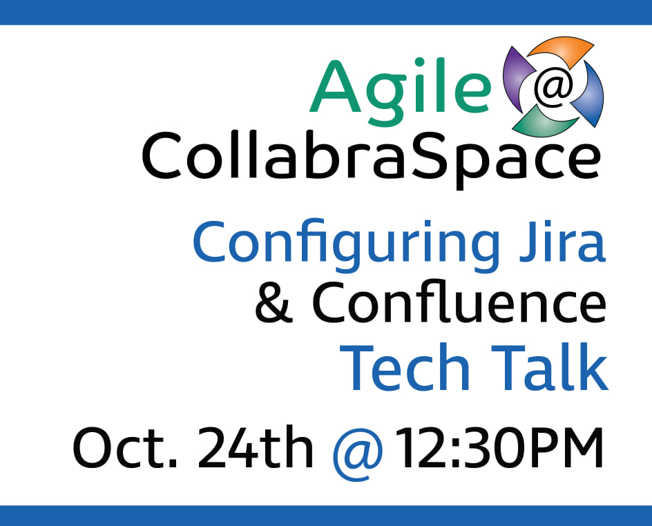 Oct. 24th Agile@CollabraSpace Tech Talk: Configuring Jira and Confluence for SAFe Agile Teams