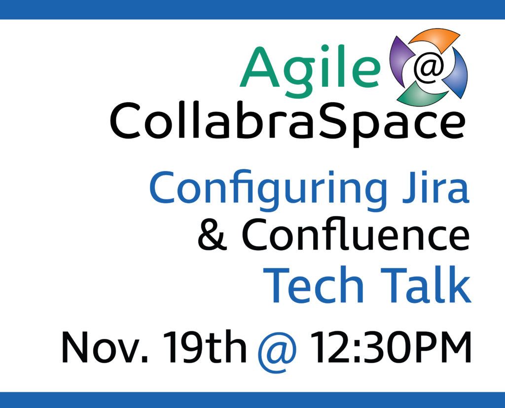 **New Date** Nov. 19th Agile@CollabraSpace Tech Talk: Configuring Jira and Confluence for SAFe Agile Teams