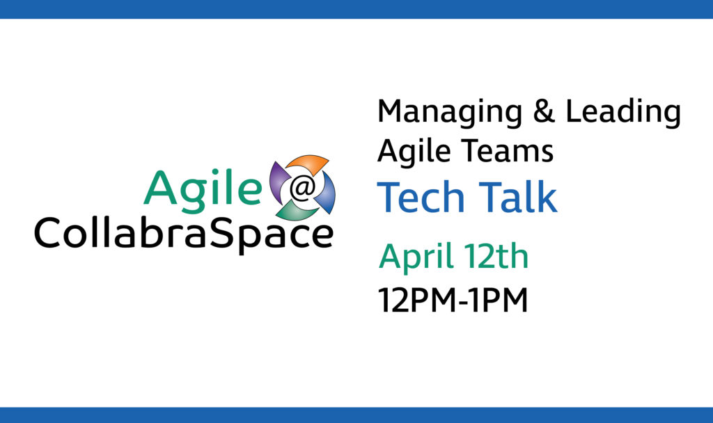 April 12th Tech Talk: Managing & Leading Agile Teams