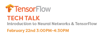 Feb 22nd Tech Talk: Introduction to Neural Networks and TensorFlow