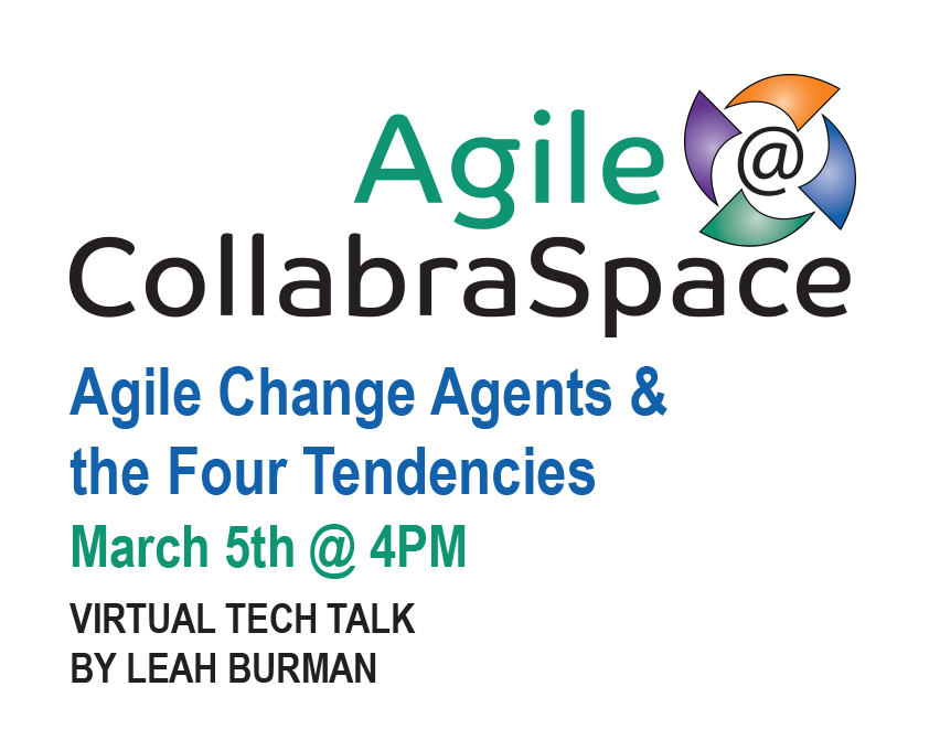 March 5th Agile @ CollabraSpace Virtual Tech Talk – Agile Change Agents & the Four Tendencies
