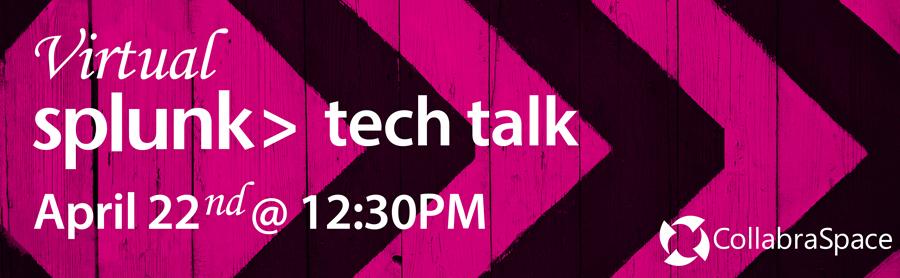 April 22nd Virtual Splunk Tech Talk
